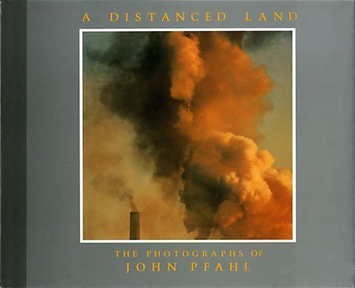 A Distanced Land: The Photographs of John Pfahl: Jussim, Estelle