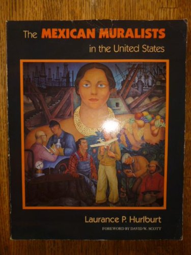 The Mexican Muralists in the United States: Hurlburt, Laurance P.