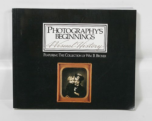 9780826312488: Photography's beginnings: A visual history : featuring the collection of Wm. B. Becker