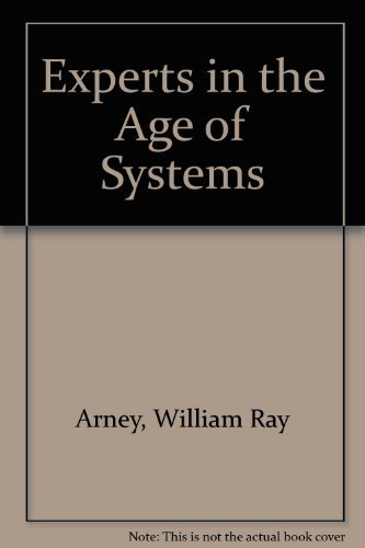 Experts in the Age of Systems: Arney, William Ray;