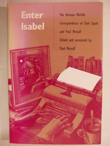 Enter Isabel: The Herman Melville Correspondence of Clare Spark and Paul Metcalf: METCALF.PAUL(...