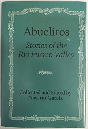 Abuelitos: Stories of the Rio Puerco Valley: Garcia, Nasario - edited and collected by