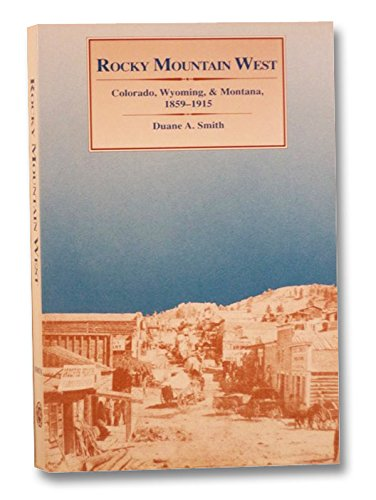 9780826313409: Rocky Mountain West: Colorado, Wyoming, and Montana, 1859-1915 (Histories of the American Frontier)