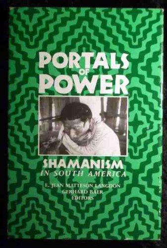 Portals of Power: Shamanism in South America: editor E. Jean Matteson Langdon