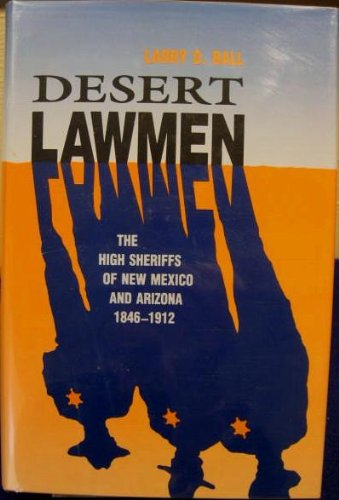 9780826313461: Desert Lawmen: The High Sheriffs of New Mexico and Arizona 1846-1912