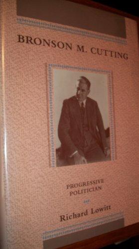 Bronson M. Cutting: Progressive Politician: Lowitt, Richard