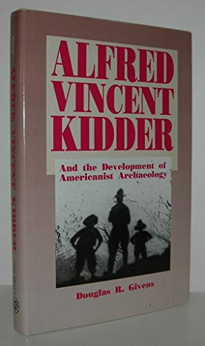 Alfred Vincent Kidder and the Development of Americanist Archaeology