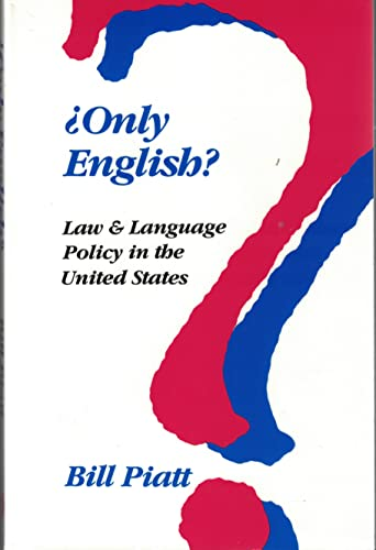Only English?: Law and Language Policy in the United States: Piatt, Bill