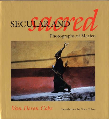 SECULAR AND SACRED: Photographs of Mexico.: Van Deren Coke.