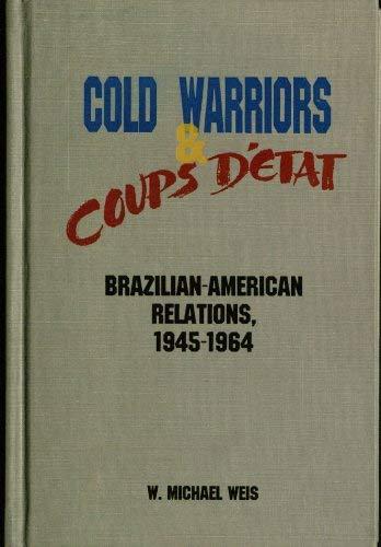 9780826314000: Cold Warriors & Coups D'Etat: Brazilian-American Relations, 1945-1964