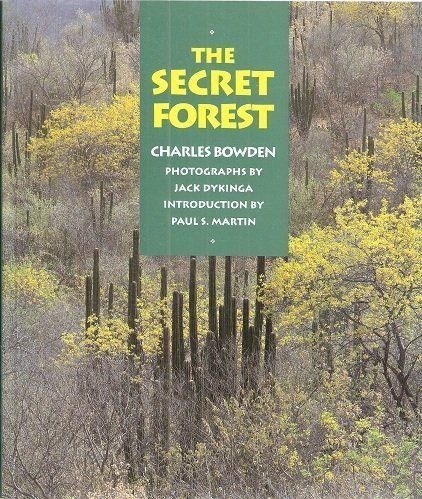 The Secret Forest (A University of Arizona Southwest Center Book) (0826314031) by Bowden, Charles; Dykinga, Jack W.