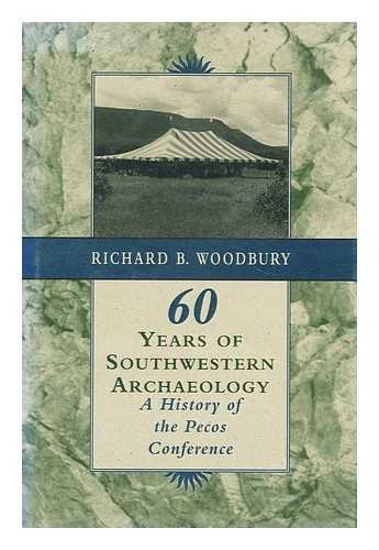 Sixty Years of Southwestern Archaeology: A History: Woodbury, Richard B.