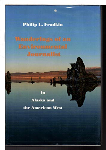 Wanderings of an environmental journalist in Alaska and the American West: Fradkin, Philip L.