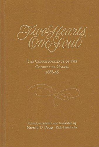 Two Hearts, One Soul: The Correspondence of the Condesa De Galve, 1688-96: Galve, Condesa De;Dodge,...