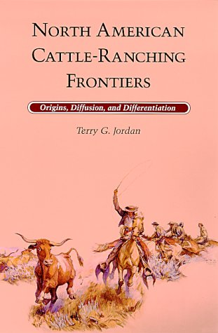 9780826314222: North American Cattle-Ranching Frontiers: Origins, Diffusion and Differentiation (Histories of the American Frontier)