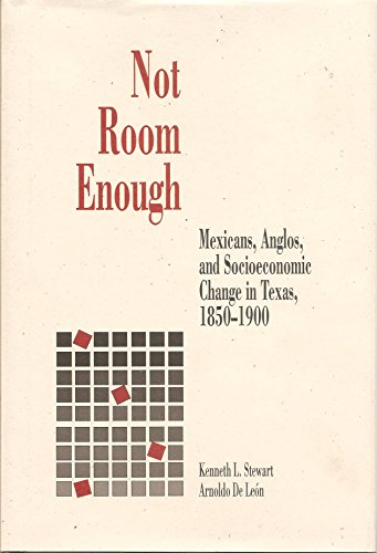 9780826314376: Not Room Enough: Mexicans, Anglos, and Socio-Economic Change in Texas, 1850-1900