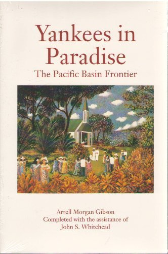 Yankees in Paradise: The Pacific Basin Frontier: Gibson, Arrell Morgan; Whitehead, John S.