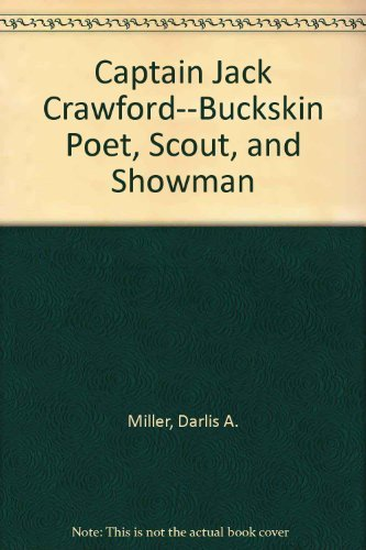 9780826314499: Captain Jack Crawford: Buckskin Poet, Scout, and Showman