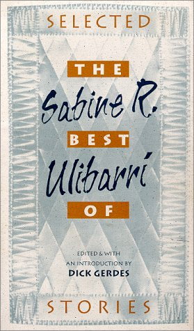 The best of Sabine R. Ulibarr?; selected stories: Ulibarr?, Sabine R., edited & with an ...