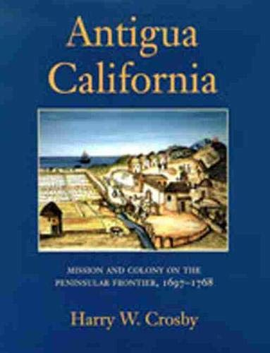 9780826314956: Antigua California: Mission and Colony on the Peninsular Frontier, 1697-1768 (University of Arizona Southwest Centre)