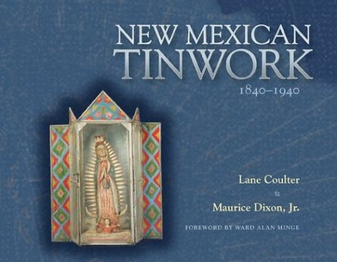 New Mexican Tinwork, 1840-1940: Lane Coulter, Maurice Dixon, Ward Alan Minge (Foreword)