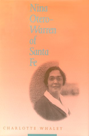 Nina Otero-Warren of Santa Fe [INSCRIBED]: Whaley, Charlotte
