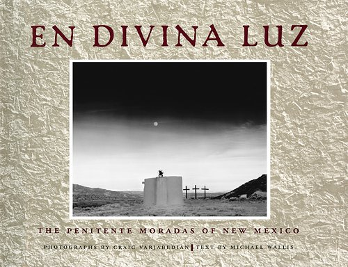 En Divina Luz: The Penitente Moradas of: Michael Wallis