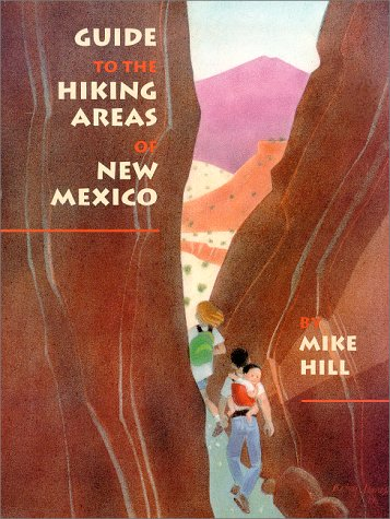 Guide to the Hiking Areas of New Mexico (A Coyote Book): Hill, Mike