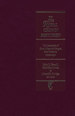 9780826315595: To the Royal Crown Restored (The Journals of Don Diego De Vargas)