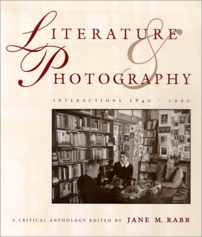 9780826315618: Literature & Photography: Interactions 1840-1990 : A Critical Anthology