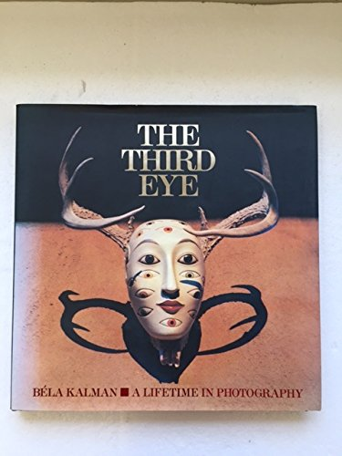 The Third Eye : Bela Kalman - A Lifetime in Photography: Kalman, Bela