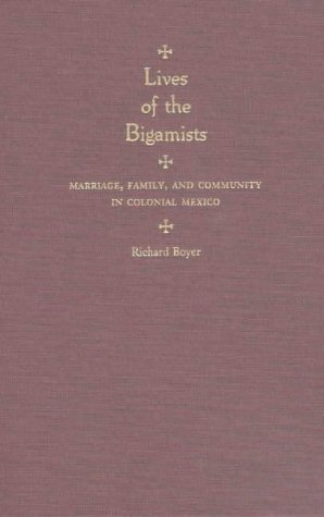 9780826315717: Lives of the Bigamists: Marriage, Family, and Community in Colonial Mexico