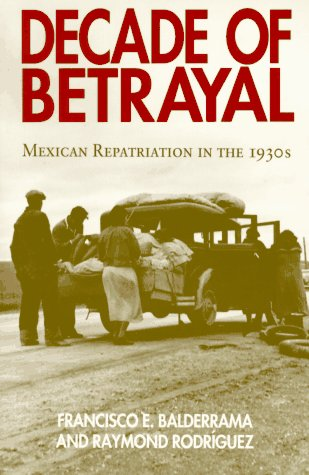 9780826315755: Decade of Betrayal: Mexican Repatriation in the 1930s
