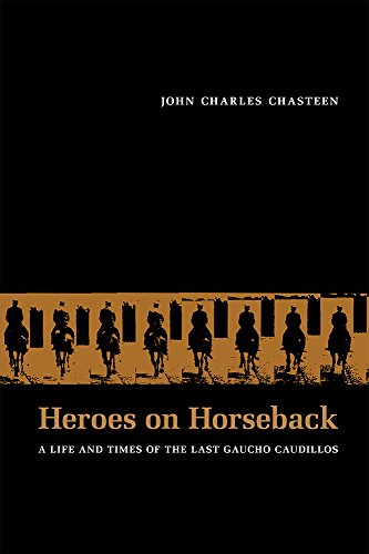 9780826315984: Heroes on Horseback: A Life and Times of the Last Gaucho Caudillos (Diálogos Series)