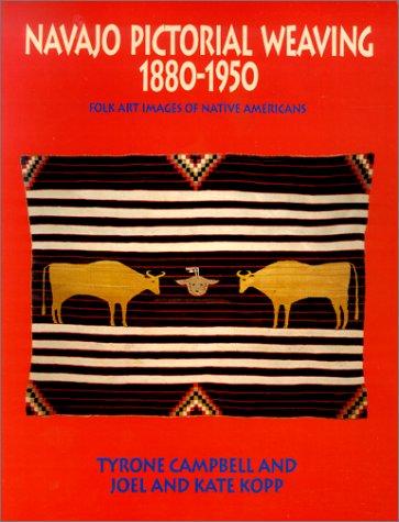 Navajo Pictorial Weaving, 1880-1950: Campbell, Tyrone, Kopp, Joel, Kopp, Kate