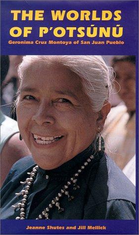 The Worlds of P'otsunu: Geronima Cruz Montoya of San Juan Pueblo: Shutes, Jeanne; Mellick, ...
