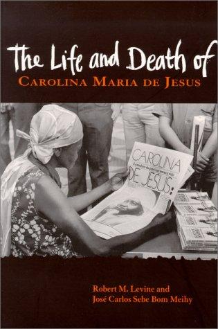 The Life and Death of Carolina Maria De Jesus: Levine, Robert M.; Meihy, Jose Carlos Sebe Bom