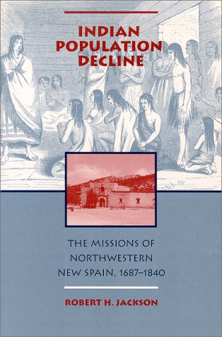 9780826316493: Indian Population Decline: The Missions of Northwestern New Spain, 1687-1840