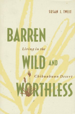 Barren Wild and Worthless: Living in the Chihuahuan Desert