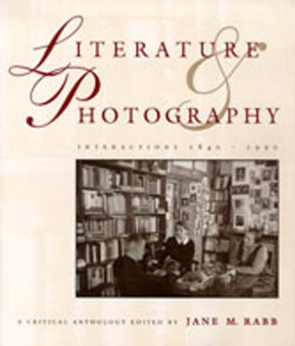 LITERATURE AND PHOTOGRAPHY: Interactions 1840 - 1990: Rabb, Jane M. (Editor)