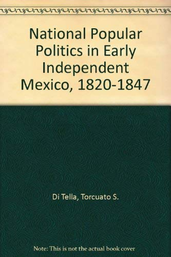 9780826316738: National Popular Politics in Early Independent Mexico, 1820-1847