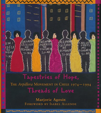 Tapestries of Hope, Threads of Love: The Arpillera Movement in Chile, 1974-1994: Agosin, Marjorie