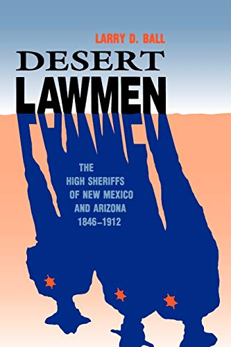 9780826317001: Desert Lawmen: The High Sheriffs of New Mexico and Arizona 1846-1912