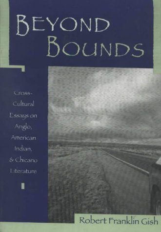Beyond bounds : cross-cultural essays on Anglo, American indian, & Chicano literature.
