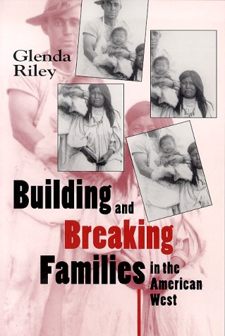 9780826317209: Building and Breaking Families in the American West (Calvin P. Horn Lectures in Western History and Culture)