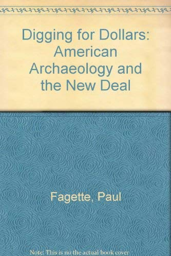 Digging for Dollars: American Archaeology and the New Deal.: Fagette, Paul.