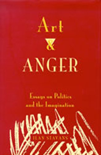 art anger essays politics imagination by ilan stavans abebooks art and anger essays on politics and stavans ilan