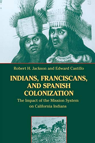 9780826317537: Indians, Franciscans, and Spanish Colonization: The Impact of the Mission System on California Indians