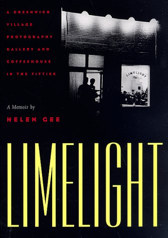 Limelight: A Greenwich Village Photography Gallery and Coffeehouse in the Fifties : A Memoir: Gee, ...