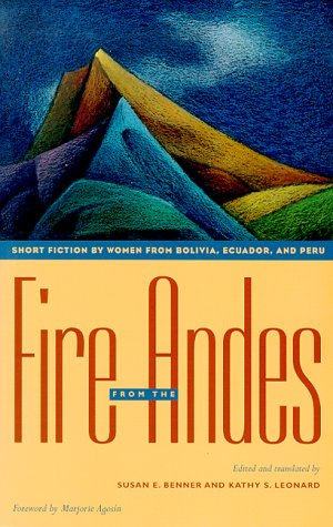 Fire from the Andes: Short Fiction by Women from Bolivia, Ecuador, and Peru: Benner, Susan E.; ...